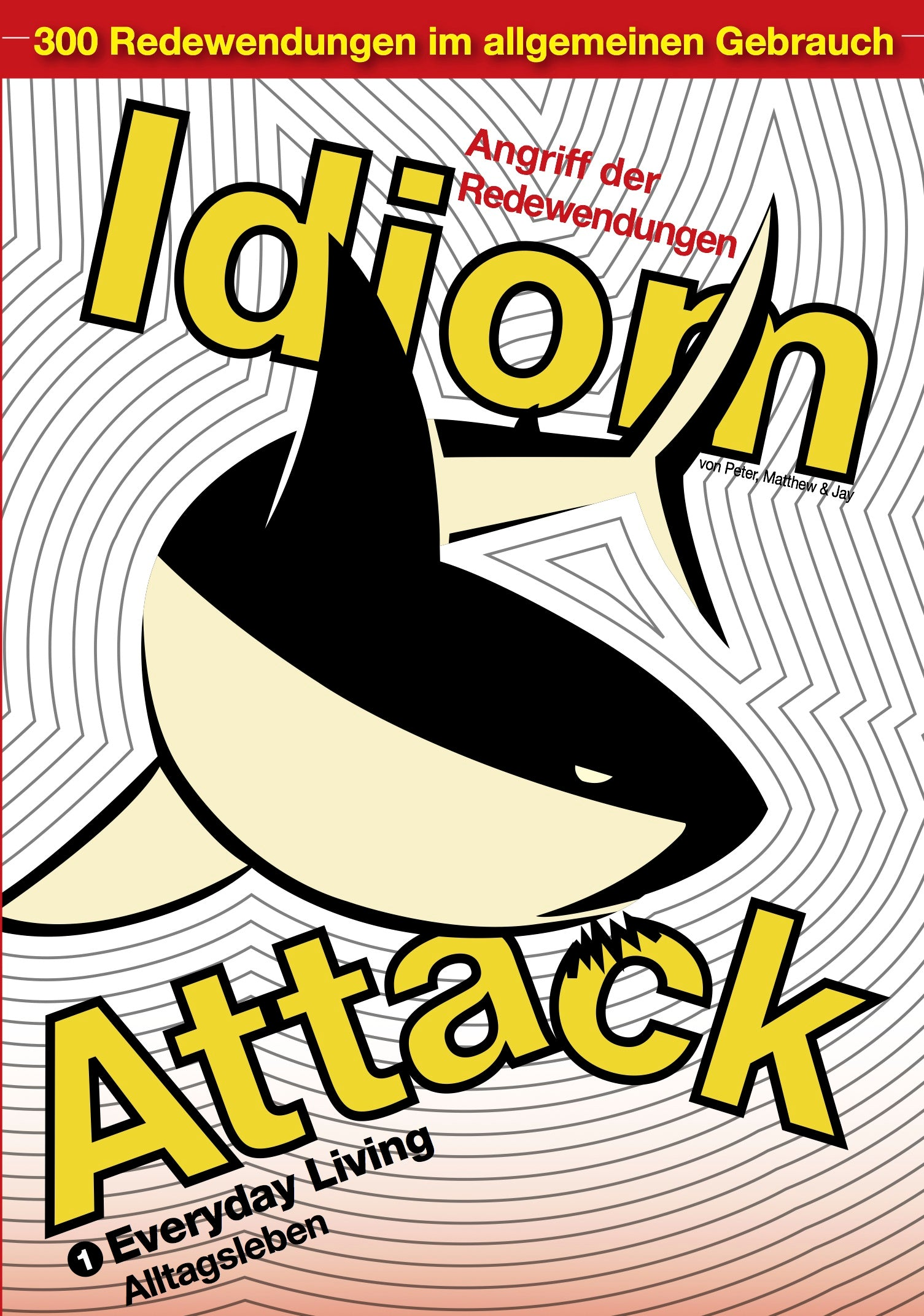 Idiom Attack Vol. 1 - Everyday Living (German Edition) : Angriff der Redewendungen 1 - Alltagsleben: English Idioms for ESL Learners: With 300+ Idioms in 25 Themed Chapters w/ free MP3 at IdiomAttack.com