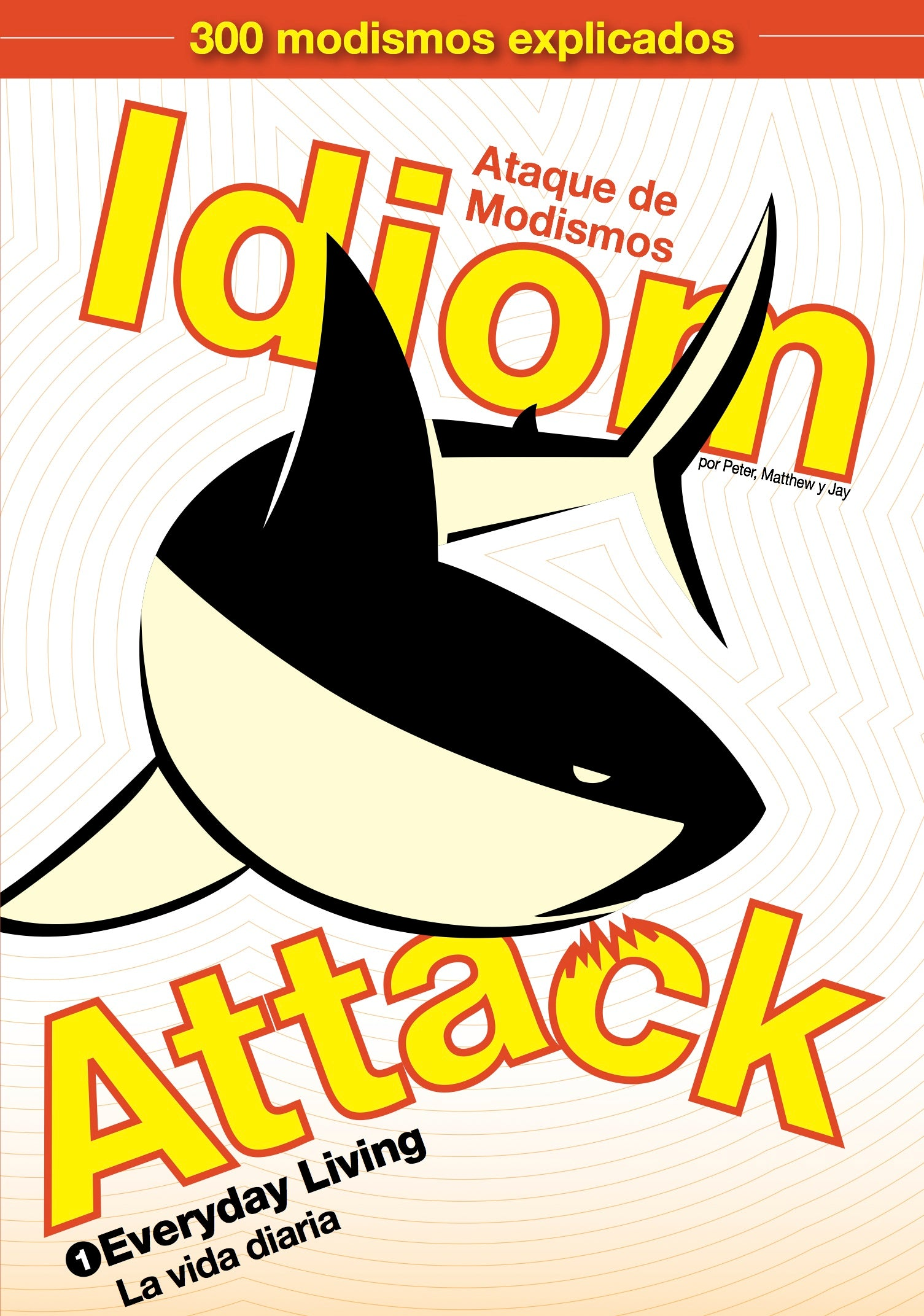 Idiom Attack, Vol. 1 - Everyday Living (Spanish Edition): Ataque de Modismos 1 - La vida diaria : English Idioms for ESL Learners: With 300+ Idioms in 25 Themed Chapters w/ free MP3 at IdiomAttack.com