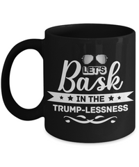Bask in the Trumplessness - Black mugs