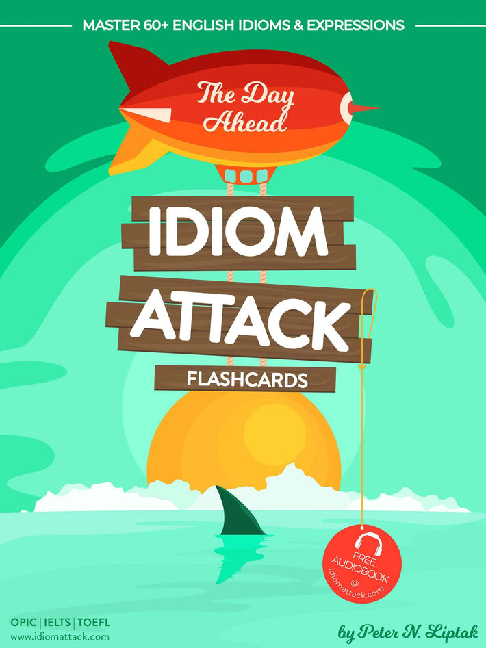 Idiom Attack 1: The Day Ahead – ESL Flashcards for Everyday Living vol. 1 : ~ Shipwrecked… Day 1 – Waking to a New World… Master 60+ English Idioms & Expressions for OPIc, IELTS, TOEFL, TOEIC