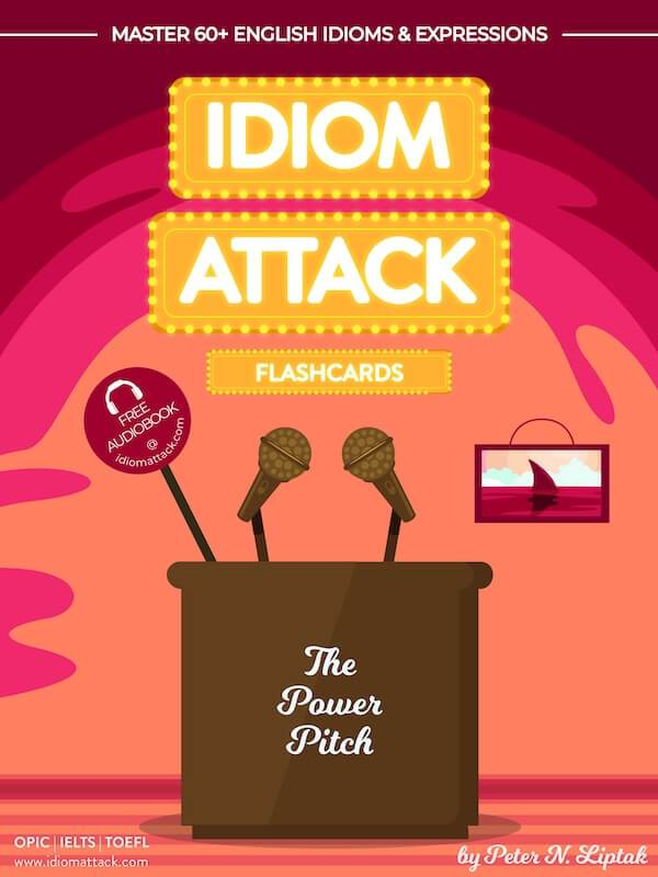 Idiom Attack 2: The Power Pitch - ESL Flashcards for Doing Business vol. 9 : ~ Setting Yourself Apart...What Is Your Niche?… Master 60+ English Idioms & Expressions for OPIc, IELTS, TOEFL, TOEIC