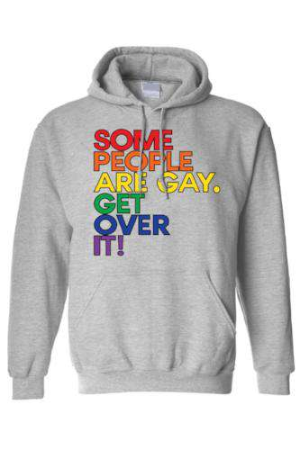 """Some People Are Gay. Get Over It!"" Hoodie"