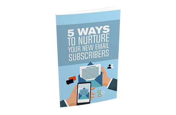 5 Ways To Nurture Your New Email Subscribers