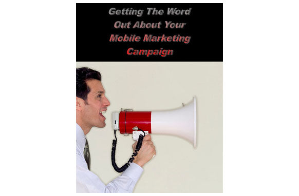 Getting The Word Out About Your Mobile Marketing Campaign
