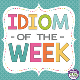 IDIOM OF THE WEEK VOLUME 1