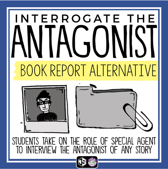 INTERVIEW THE ANTAGONIST: BOOK REPORT PROJECT FOR ANY NOVEL OR SHORT STORY