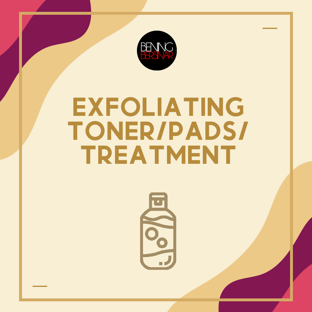 Exfoliating Toner/Pads/Treatment - beningbersinar