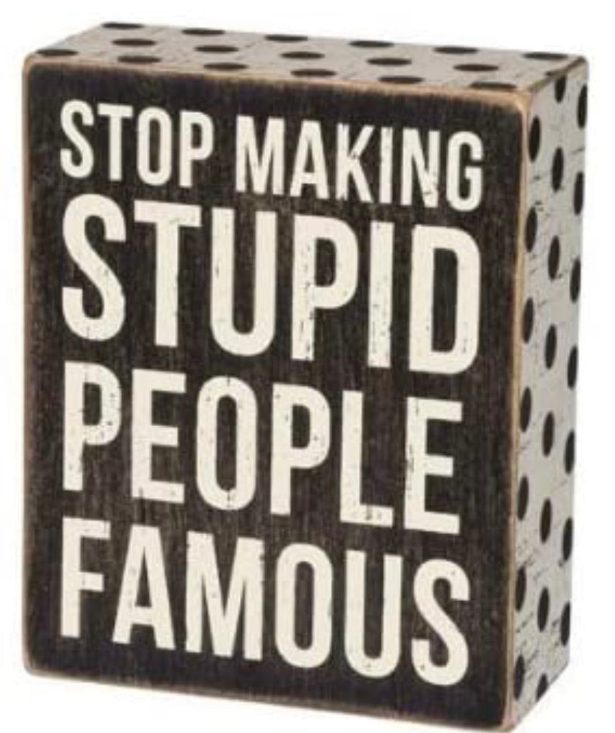 Stupid People Famous Boxed Sign