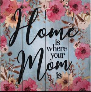 Home Is Where Your Mom Is Wood Sign