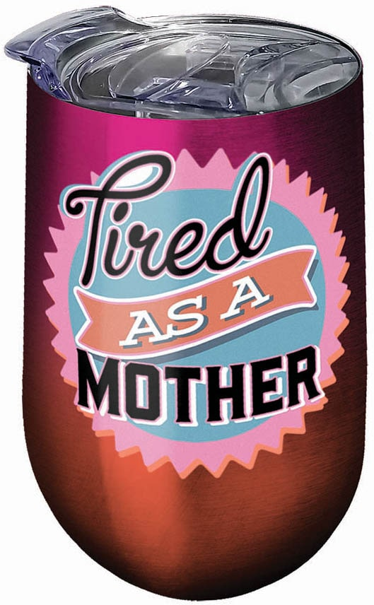 Tired as a Mother Wine Tumbler