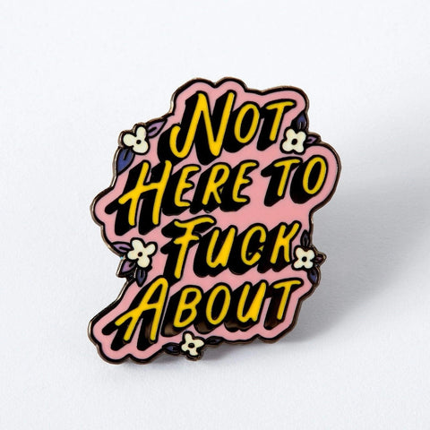 Not Here To Fuck About Enamel Pin