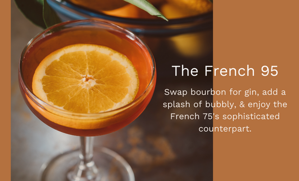 bourbon cocktail with orange slice floating in it.  Title: The French 95.