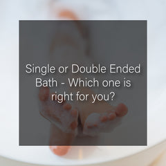 Single or double ended bath