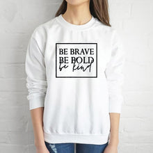 Load image into Gallery viewer, Be brave be bold be kind sweatshirt women - SimplyInspireNow
