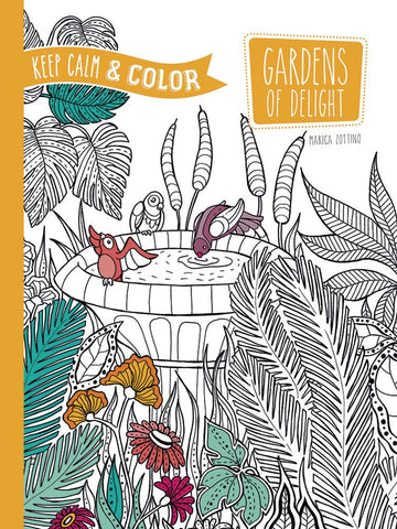 Dover Keep Calm and Color Zottino Gardens of Delight Coloring Book