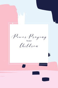 POWER PRAYING FOR YOUR CHILDREN JOURNAL
