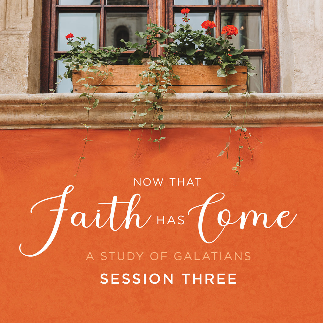 Now That Faith Has Come: A Study of Galatians Video Session Three