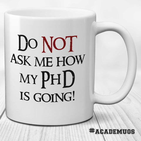 Do Not Ask Me How My PhD is Going