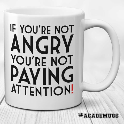 If You're Not Angry You're Not Paying Attention Mug