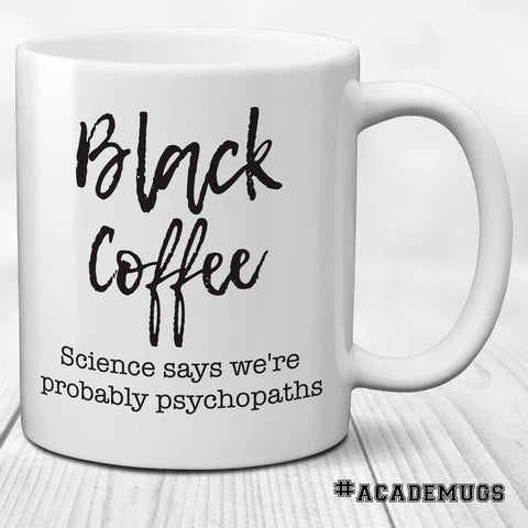 Black Coffee Psychopath Mug