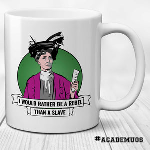 Emmeline Pankhurst Feminist Mug: I Would Rather be a Rebel than a Slave