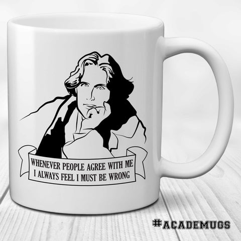 Oscar Wilde Mug: Whenever people agree with me, I always feel I must be wrong