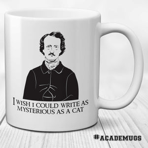 Edgar Allan Poe Mug: I wish I could write as mysterious as a cat