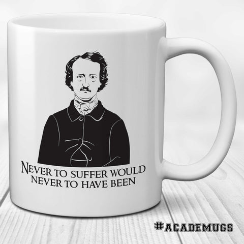 Edgar Allan Poe Mug: Never to suffer would never to have been blessed