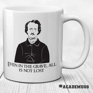 Edgar Allan Poe Mug: Even in the grave, all is not lost