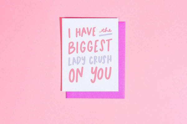 I have the Biggest Lady Crush on You Card