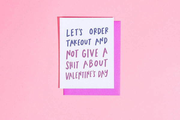 Lets Order takeout & not give a shit About Valentine's Day - Greeting Card