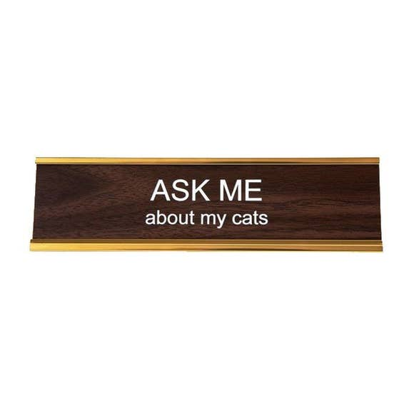 Ask Me About My Cats - Desk Nameplate
