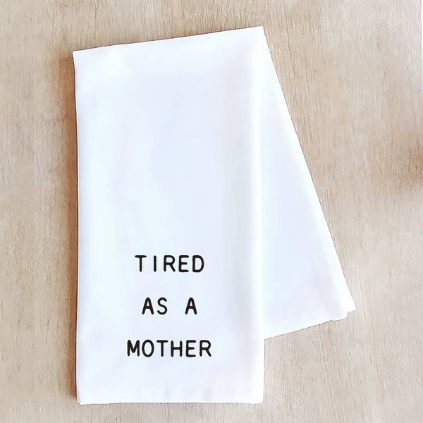 Tired As A Mother - Tea Towel
