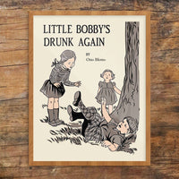 Oops Little Bobby's Drunk Again Print