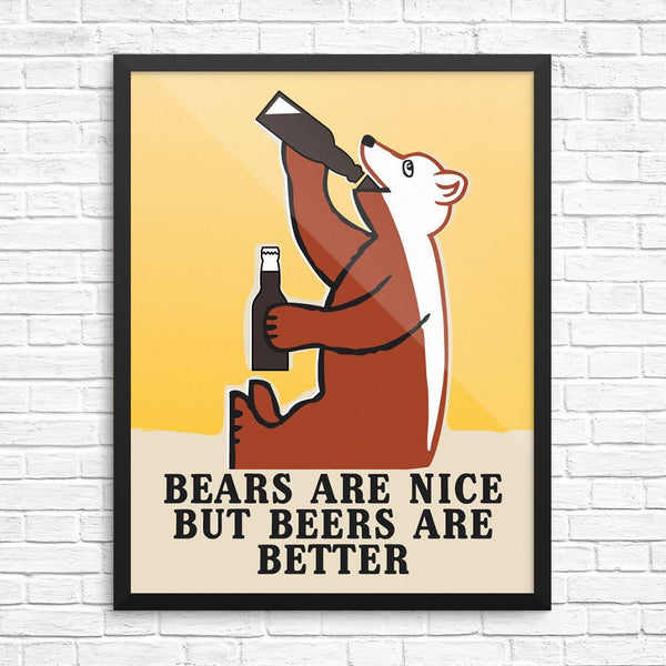 Bears Are Nice But Beers Are Better Art Print