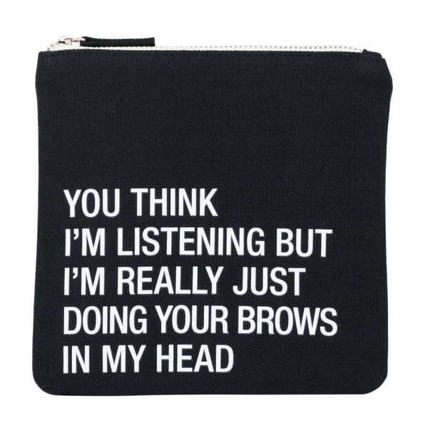 You Think I'm Listening But I'm Really Just Doing Your Brows In My Head -  Small Cosmetic Pouch