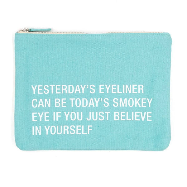 Yesterday's Eyeliner Can Be Today's Smokey Eye If You Just Believe In Yourself -  Large Cosmetic Pouch
