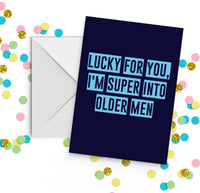 Lucky For You I'm Super Into Older Men Card