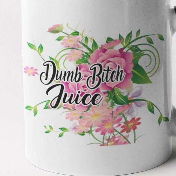 Dumb Bitch Juice Mug - Floral Fancy And Delicate