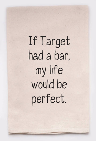 If Target Had A Bar, My Life Would Be Perfect - Tea Towel