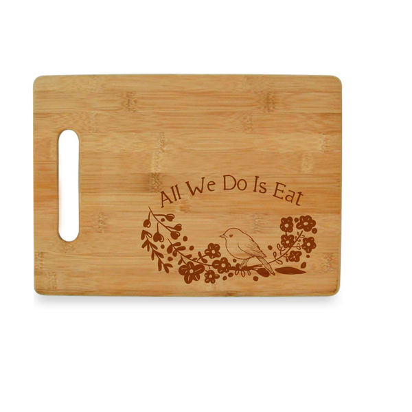 All We Do is Eat - Bamboo Cutting Board