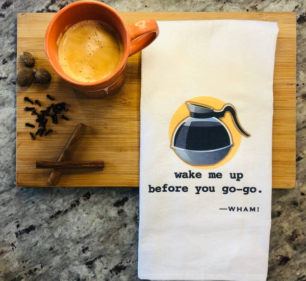 Wake Me up Before You Go-Go. -- Wham Music Lyric Tea Towel