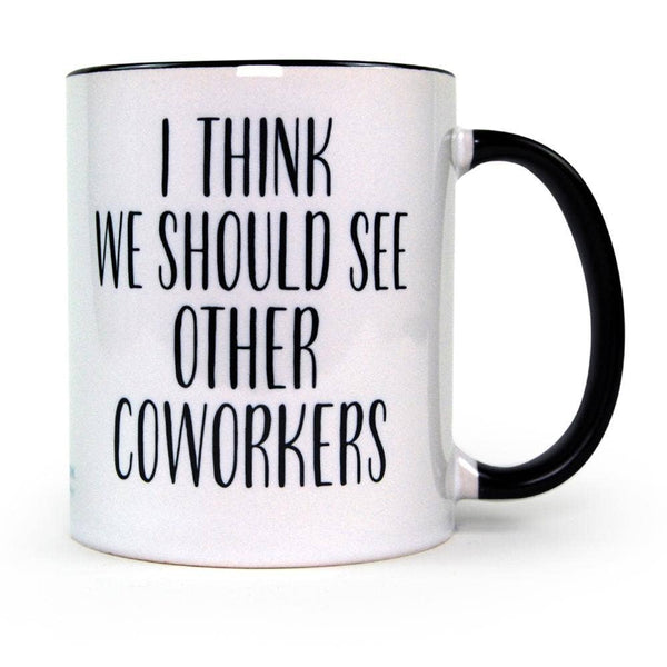 I Think We Should See Other Coworkers Mug