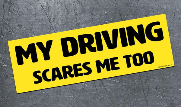 My Driving Scares Me Too - Magnetic Bumper Sticker