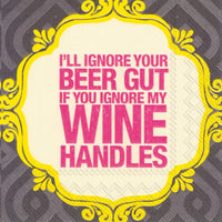 I'll Ignore Your Beer Gut, If You Ignore My Wine Handles - Cocktail Napkins
