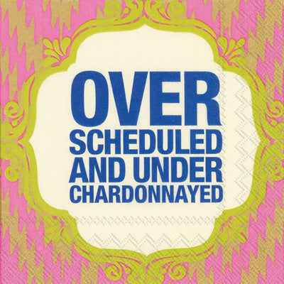 Over Scheduled And Under Chardonnayed - Cocktail Napkins
