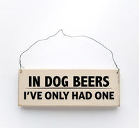 In Dog Beers I've Only Had One Sign