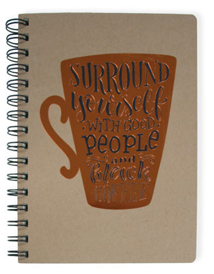 Surround Yourself with Good People and Black Coffee Notebook