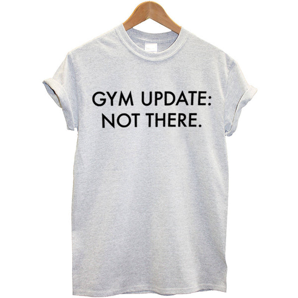 Gym Update:  Not There.   Ladies Sized T-Shirt