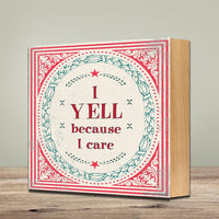 I Yell Becuase I Care - Wooden Sign